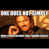 ChristianMemes Boromir Judgement: ONE DOES NOT SIMPLY  UUDGE OTHERS WITHOUT FIRST JUDGING ONESELF  imagflip.com ChristianMemes Boromir Judgement