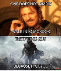 One does not simply..: ONE DOES NOT SIMPLY  WALK INTO MORDOR  EXCEPT THIS GUY  BECAUSE F*CK YOU  KROK One does not simply..