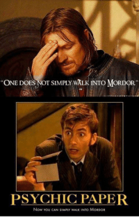 """~Emma: """"ONE DOES NOT SIMPLY WALK INTO MORDOR""""  PSYCHIC PAPER  Now You CAN SIMPLY wALK INTO MORDOR ~Emma"""