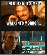 Walk Into Mordor: ONE DOES NOT SIMPLY  WALKINTOMORDOR  WHY?  DO THEY HAVE  SHOUTY PEOPL  AND ANGRY DOGS