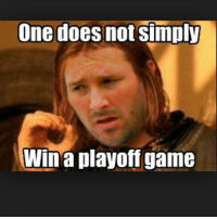 one does not simply: One does not Simply  Win a playoff game