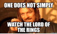 Lord of the Rings: ONE DOESNOTSIMPLY  WATCH THE LORD OF  THE RINGS  COM