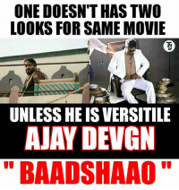 Memes, 🤖, and  Ajay Devgn: ONE DOESN'T HAS TWO  LOOKS FOR SAME MOVIE  UNLESS HEISVERSITILE  AJAY DEVGN  BAADSHAAO Versitile Devgn !  #Jericholic