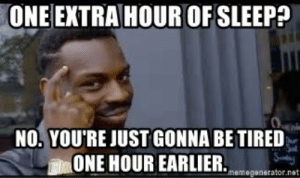 Daylight Savings, Sleep, and Truth: ONE EXTRA HOUR OF SLEEP?  NO.YOU'RE JUST GONNA BE TIRED  血ONE HOUR EARLIER.memegenerator.net Daylight savings truth