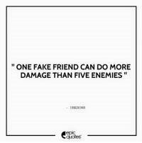 Android, Fake, and Life: ONE FAKE FRIEND CAN DO MORE  II  DAMAGE THAN FIVE ENEMIES  UNKNOWN  epIC  quotes #1348  #Life Suggested by Sonakshi Madan   Download our Android App : http://bit.ly/1NXVrLL Download our iOS App https://appsto.re/in/luPOcb.i
