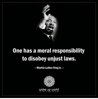 http://wakeup-world.com: One has a moral responsibility  to disobey unjust laws.  Martin Luther King Jr.  wake up world  ITS TIME TO RISE AND SHINE http://wakeup-world.com