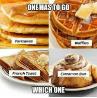 Each person that say waffles 1 lady has to seen me a nude😡: ONE HAS TO GO  Pancakes  WaFFes  French Toast  Cinnamon Bun  WHICH ONE Each person that say waffles 1 lady has to seen me a nude😡