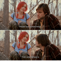 Eternal Sunshine of the Spotless Mind, Mind, and Sunshine: one is...  People have to share things.  is...  That's what intimacy is Eternal Sunshine of the Spotless Mind (2004)