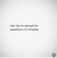 One, All, and Lie: One lie is enough to  question all truths.  I R ✅
