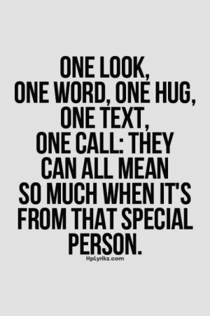 Mean, Text, and Word: ONE LOOK,  ONE WORD, ONE HUG,  ONE TEXT,  ONE CALL: THEY  CAN ALL MEAN  SO MUCH WHEN ITS  FROM THAT SPECIAL  PERSON  HpLyrikz.com