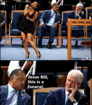 Jesus, Aretha Franklin, and One: ONE LORD, ONE  Jesus Bill  this isa  funeral Meanwhile, at the Aretha Franklin funeral..