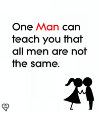 Memes, 🤖, and Can: One Man can  teach you that  all men are nof  the same.