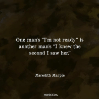 "Saw, Another, and Her: One man's ""I'm not ready"" i:s  another man's ""I knew the  second I saw her""  Meredith Marple  wordables."