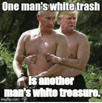 One man's white trash  is another  mans whlte treasura.  imgflip.com