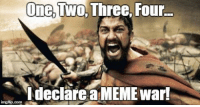 Meme war, don't be shy.: One,  Mo Three, Four.  declare a MEME War!  imgfip com Meme war, don't be shy.