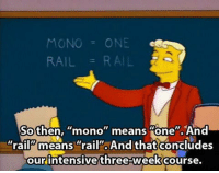 """Memes, 🤖, and Mono: ONE  MONO  RAIL  RAIL  Sothen, mono"""" means """"one"""". And  """"raiP means """"rail"""". And that concludes  our intensive three-week course. monorail"""