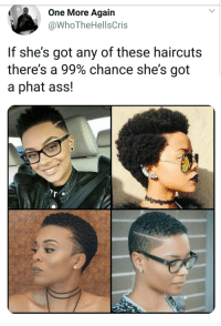 Ass, Booty, and Haircut: One More Again  @WhoTheHellsCris  If she's got any of these haircuts  there's a 99% chance she's got  a phat ass! The thicc booty haircut is scientifically proven
