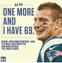 Rob...: ONE MORE  AND  I HAVE 69  ROB GRONKOWSKI ON  TYING PATRIOTS  FRANCHISE  TED RECORD  br Rob...