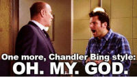 oh my: One more, Chandler Bing style:  OH. MY. GOD