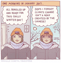 Memes, Chillis, and Sunset: ONE MORNING IN JANUARY 2017  OOPS I FORGOT  ALL BUNDLED UP  CLIMATE CHANGE  AND READY FOR  ISN'T A HOAX  THIS CHILLY  CREATED BY THE  WINTER DAY  CHINESE  OMA  HOME  SUNSET  HOME  o  I NEVER  SAID THAT  DANIELLE CE NETA BUZZ FEED Well how about that!