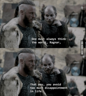 Oh God, I love Floki: One must always think  the worst, Ragnar,  That way, you avoid  too much disappointment  in life Oh God, I love Floki
