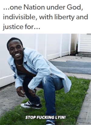 Fucking, God, and Justice: ..one Nation under God,  indivisible, with liberty and  justice for...   STOP FUCKING LYIN!