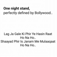 Dekh Bhai, International, and Song: One night stand,  perfectly defined by BollyWOod  Lag Ja Gale Ki Phir Ye Hasin Raat  Ho Na Ho  Shaayad Phir Is Janam Me Mulaagaat  Ho Na Ho Who wrote the lyrics for this song 🙄😝😂 No Disrespect for anyone! Just some Pun ✌🏻️