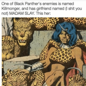 molothoo: hi-imkingdavid:   crunchitizemepapa:  I NEED TO SEE HER ON SCREEN ASAP!!!!!!!!  This has teyana Taylor written all over it 🤷🏾♂️   I was just about to say that!!! : One of Black Panther's enemies is named  Killmonger, and has girlfriend named ( shit you  not) MADAM SLAY. This her: molothoo: hi-imkingdavid:   crunchitizemepapa:  I NEED TO SEE HER ON SCREEN ASAP!!!!!!!!  This has teyana Taylor written all over it 🤷🏾♂️   I was just about to say that!!!
