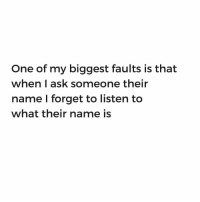 Memes, Millennials, and Relatable: One of my biggest faults is that  when I ask someone their  name I forget to listen to  what their name is Can you repeat that... again?⠀ ⠀ diply diplyhumor humor memes names millennials relatable