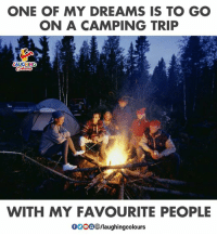 camping: ONE OF MY DREAMS IS TO GO  ON A CAMPING TRIP  WITH MY FAVOURITE PEOPLE  0000 /laughingcolours