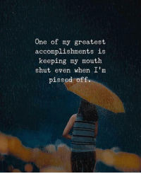 Im Pissed: One of my greatest  accomplishments is  keeping my mouth  shut even when I'm  pissed off.