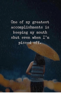 Accomplishments: One of my greatest  accomplishments is  keeping my mouth  shut even when I'm  pissed off.