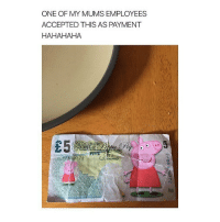 Memes, Sixteen, and 🤖: ONE OF MY MUMS EMPLOYEES  ACCEPTED THIS AS PAYMENT  HAHAHAHA  772 PEPPA PIG IS MY FAVORITE SHOW OF ALL TIME I LOVE IT I LIVE BY IT AND I STILL WATCH IT EVEN THO IM SIXTEEN BC PEPPA IS MY ICON BLESS - Max textpost textposts