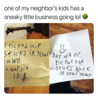 Funny, Lol, and Love: one of my neighbor's kids has a  sneaky little business going lol  a wn  c har e  I'I Put the  StlcKS bac K  IS Blackmail with a side of entrepreneurship I love it