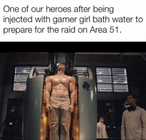 Respect: One of our heroes after being  injected with gamer girl bath water to  prepare for the raid on Area 51 Respect