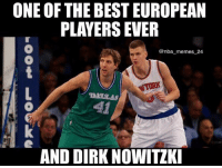 Memes, Nba, and True: ONE OF THE BEST EUROPEAN  PLAYERS EVER  @nba memes_24  AND DIRK NOWITZK True 🙏😂 nbamemes nba_memes_24