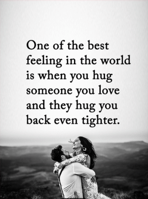 <3: One of the best  feeling in the world  is when you hug  someone you love  and they hug you  back even tighter. <3