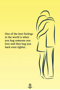 Love, Best, and World: One of the best feelings  in the world is when  you hug someone you  love and they hug you  back even tighter.