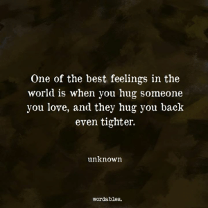 Love, Best, and World: One of the best feelings in the  world is when you hug someone  you love, and they hug you back  even tighter.  unknown  wordables.