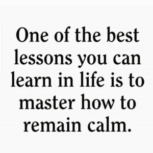 This..💯: One of the best  lessons you can  learn in life is to  master how to  remain calm. This..💯