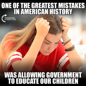 Sad But True... #BigGovSucks: ONE OF THE GREATEST MISTAKES  IN AMERICAN HISTORY  RNIN  POINT USA  WAS ALLOWING GOVERNMENT  TO EDUCATE OUR CHILDREN Sad But True... #BigGovSucks