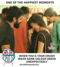 Crush, Dress, and Indianpeoplefacebook: ONE OF THE HAPPIEST MOMENTS  AUGHING  WHEN YOU & YOUR CRUSH  WEAR SAME COLOUR DRESS  UNEXPECTEDLY  0oO0/laughingcolours