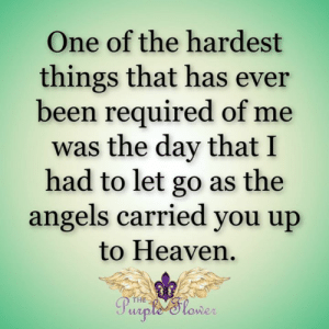 Heaven, Memes, and Angels: One of the hardest  things that has ever  been required of me  was the day that I  had to let go as the  angels carried you up  to Heaven  THE  Purple 'Slower <3