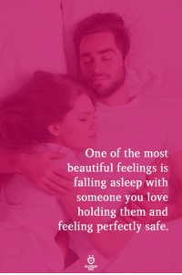 Beautiful, Love, and One: One of the most  beautiful feelings is  falling asleep with  someone you love  holding them and  feeling perfectly safe.  RELATINGP  ka ES