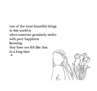 Beautiful, Time, and World: one of the most beautiful things  in this world is  when someone genuinely smiles  with pure happiness  knowing  they have not felt like that  in a long time  -n