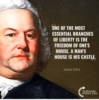 Memes, House, and Otis: ONE OF THE MOST  ESSENTIAL BRANCHES  OF LIBERTY IS THE  FREEDOM OF ONE'S  HOUSE. A MAN'S  HOUSE IS HIS CASTLE  JAMES OTIS  TURNING  POINT USA Shrink Government, Grow Freedom! #BigGovSucks