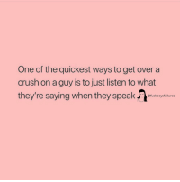 Crush, Girl Memes, and One: One of the quickest ways to get over a  crush on a guy is to just listen to what  they're saying when they speak c  @fuckboysfailures