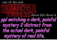 as if you need to convince yrself that child abduction and mental illness can only exist alongside magical powers and other supernatural bullshit in a kitschy 80s vacuum.: one of the real  STRANGER  THINGS about this show is  ppl watching a dark, painful  mystery 2 distract from  the dark, painfuV  mystery of real life. as if you need to convince yrself that child abduction and mental illness can only exist alongside magical powers and other supernatural bullshit in a kitschy 80s vacuum.