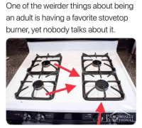 Being an Adult, One, and Adult: One of the weirder things about being  an adult is having a favorite stovetop  burner, yet nobody talks about it.  RACTGALLY  SUNCTIONAL Adult things.. 🤣 https://t.co/iTUZCT2x6m