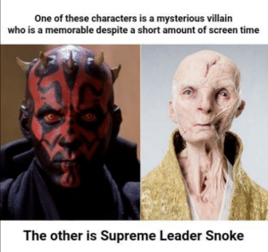 Both cut in half: One of these characters is a mysterious villain  who is a memorable despite a short amount of screen time  The other is Supreme Leader Snoke Both cut in half